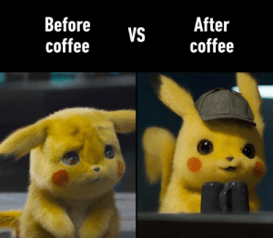 The one thing that makes my Monday better: After  coffee  Before  coffee  VS The one thing that makes my Monday better