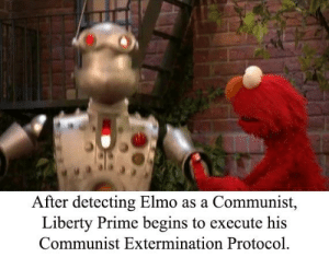 Elmo, Death, and Dank Memes: After detecting Elmo as a Communist,  Liberty Prime begins to execute his  Communist Extermination Protocol death is preferable alternative to communism