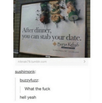 Can, Dates, and Kebab: After dinner,  you can stab your date.  Kebab  niknak79 tumblin com  sushimonk  buzzyfuzz:  What the fuck  hell yeah follow @fuck.the.normies 😍😍😍