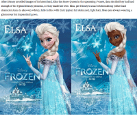 "Anna, Disney, and Elsa: After Disney unveiled images of its latest lead, Elsa the Snow Queen in the upcoming Frozen, fans decided hey had had  enough of the typical Disney princess, so they made her over. Elsa, per Disney's usual whitewashing (Cother lead  character Anna is also very white), falls in line with their typical fair skinnned, light hair, blue eyes always wearing a  glamorous but impractical gown.   ELSA  ELSA  FROZEİ  FROZEN  COMING SOON TO CINEMAS  IN 3D  COMING SOON TO CINEMAS  IN 3D itsaroosterteeththing:  awesomegirlystuff:  What the fuck? Whitewashing? It's a danish fairy tale! You can't just throw in diversity for the sake of it. It has to make sense, thats like if people were like ""Why are there only Chinese people in Mulan?"" Because it takes place in fucking China before anyone immigrated there!  WHY ARE THERE NO BLACK PEOPLE IN BRAVE? BECAUSE IT TAKES PLACE IN TENTH CENTURY SCOTLAND ARE YOU KIDDING ME."