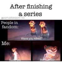 Life, Science, and Sad: After finishing  a serieS  alolmultifandom | IG  People in  fandom:  Were you killed?  Me:  Sad Me trying to BS my way through a science paper<<<<haha yh, it's just me BS my way through life