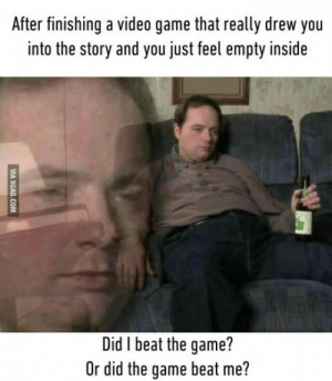 Life, The Game, and Game: After finishing a video game that really drew you  into the story and you just feel empty inside  2  Did I beat the game?  0r did the game beat me? After Life is Strange