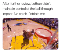https://t.co/dBwoBuZHUh: After further review, LeBron dian't  maintain control of the ball through  impact. No catch. Patriots wir https://t.co/dBwoBuZHUh