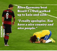 "Memes, Brazil, and Germany: After Germany beat  Brazil 7-10zil walked  up to Luiz and said:  ""I really apologise. You  have a nice country and  nice people."" On This Day—Just three years ago. 😮"