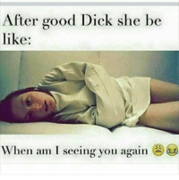 Word.... 😂😂😂🙌🏼🙌🏼: After good Dick she be  like:  When am I seeing you again Word.... 😂😂😂🙌🏼🙌🏼