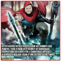 Journey, Memes, and Thor: AFTER HAVING BEEN STRIPPED FROM HIS HAMMER AND  POWERS, THOR IS NOW IN A JOURNEY OF DANGEROUS  PROPORTIONS IN SEARCH FOR A DANGEROUS ARTIFACT.  A SUPPOSED MUOLNIR FROM A TIME BEFORE SECRET WARS  Fact - THOR IS BACK BABY!! • • • - QOTD?!: What powerful weapon would you wield?!?