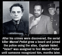 """Beard, Creepy, and Love: After his crimes were discovered, the serial  killer Marcel Petiot grew a beard and joined  the police using the alias, Captain Valeri.  """"Valeri"""" was assigned to find Marcel Petiot  until someone recognized him, months later. Follow @the.paranormal.guide for more! ________________________________ . . . . HASHTAGS BELOW IGNORE . . . . . . _________________________________ scary creepy gore horrormovie blood horrorfan love horrorjunkie ahs twd horror supernatural horroraddict makeup murder spooky terror creepypasta evil metal bloody follow paranormal ghost haunted me serialkiller like4like deepweb"""