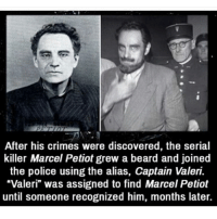 """Beard, Creepy, and Memes: After his crimes were discovered, the serial  killer Marcel Petiot grew a beard and joined  the police using the alias, Captain Valeri.  """"Valeri"""" was assigned to find Marcel Petiot  until someone recognized him, months later. I'm currently not home and I won't be for the next few days so I might not post a lot, I also have nothing to post so if u have any ideas just comment or dm me! - - - horror creepy scary dead serialkiller didyouknow creepyfact"""