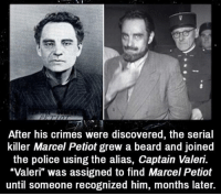 """Beard, Memes, and Police: After his crimes were discovered, the serial  the police using the alias, Captain Valeri.  """"Valeri"""" was assigned to find Marcel Petiot  until someone recognized him, months later.  killer Marcel Petiot grew a beard and joined  """"Valeri was assigned to find Marcel Petiot Whoever can make me a new profile picture that displays my username, dm me it and I will tag you on my new post :)"""