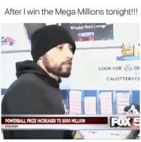 Memes, Powerball, and Mega: After I win the Mega Millions tonight!!  LOOK FORO  CALOTTERYC  POWERBALL PRIZE INCREASES TO $500 MILLION  PRIMM Honest answer! 😂😂 @_deeznuts4prez