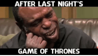 Game of Thrones, Game, and Gameofthrones: AFTER LAST NIGHT'S  GAME OF THRONES This was so me after last night's episode 😭😂 #GameOfThrones https://t.co/JnzQYWvbwE