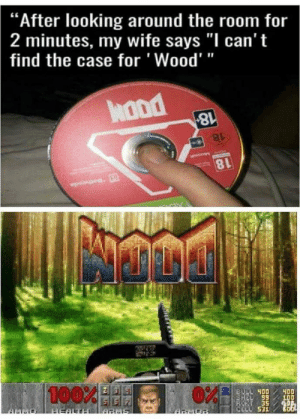 """Wood: The Game by HellotoHorse FOLLOW HERE 4 MORE MEMES.: """"After looking around the room for  2 minutes, my wife says """"I can't  find the case for 'Wood'""""  hond  8l  100%  89  CELL 531 Wood: The Game by HellotoHorse FOLLOW HERE 4 MORE MEMES."""