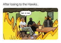Basketball, Nba, and Sports: After losing to the Hawks  THIS IS FINe. Sad day to be a Laker fan 😂 (Via ‪ageneyrojr‬-Twitter)