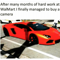😂😂😂: After many months of hard work at  WalMart I finally managed to buy a  Camera 😂😂😂