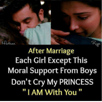 "Marriage: After Marriage  Each Girl Except This  Moral Support From Boys  Don't Cry My PRINCESS  ""I AM With You"""