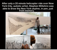 New York, Stephen, and New York City: After only a 20 minute helicopter ride over New  York City, autistic artist, Stephen Wiltshire was  able to draw the New York skyline, in pen, just  from memory https://t.co/HbMEz7tx6P