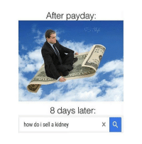 Memes, Help, and 🤖: After payday:  8 days later:  how do i sell a kidney plz help
