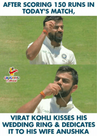 wedding ring: AFTER SCORING 150 RUNS IN  TODAY'S MATCH  LAUGHING  ees  VIRAT KOHLI KISSES HIS  WEDDING RING & DEDICATES  IT TO HIS WIFE ANUSHKA