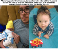 Dad, Memes, and Down Syndrome: After she gave birth to their son, Samuel Forrest's wife, told her husband  she did not want to keep the baby because he had Down syndrome.  Instead of abandoning his child, hefiled for divorce. I know a good dad when I see one. Salute, man 👏💔💪