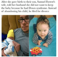 Dank, Down Syndrome, and Divorce: After she gave birth to their son, Samuel Forrest's  wife, told her husband she did not want to keep  the baby because he had Down syndrome. Instead  of abandoning his child, he filed for divorce