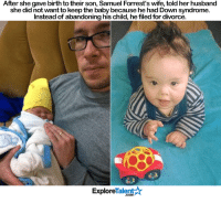 Memes, Down Syndrome, and Divorce: After she gave birth to their son, Samuel Forrest's wife, told her husband  she did not want to keep the baby because he had Down syndrome.  Instead of abandoning his child, hefiled for divorce.  Talent  Explore I know a good dad when I see one. Salute, man 👏💔💪