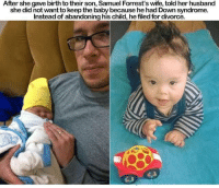 Memes, Down Syndrome, and Divorce: After she gave birth totheir son, Samuel Forrest's wife, told her husband  she did not want to keep the baby because he had Down syndrome.  Instead of abandoning his child, hefiled for divorce.