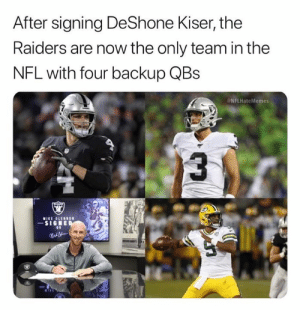 Fun fact:: After signing DeShone Kiser, the  Raiders are now the only team in the  NFL with four backup QBs  NFLHateMemes  MIKE GLERNON  -SIGNED  Malk Fun fact: