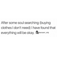 Clothes, Funny, and Memes: After some soul searching (buying  clothes l don't need) l have found that  everything will be okay. Aearaam ovy SarcasmOnly