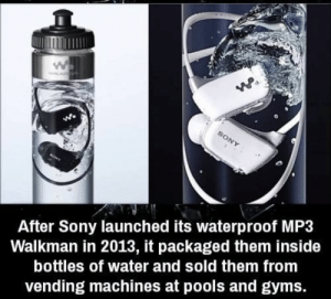 novelty-gift-ideas:Waterproof MP3 Walkman: After Sony launched its waterproof MP3  Walkman in 2013, it packaged them inside  bottles of water and sold them from  vending machines at pools and gyms. novelty-gift-ideas:Waterproof MP3 Walkman