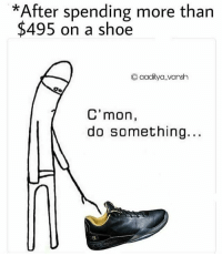 Memes, 🤖, and Shoe: *After spending more than  $4.95 on a shoe  C aaditya Vansh  C'mon  do something
