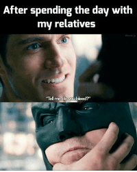 """Memes, 🤖, and Day: After spending the day with  my relatives  Tell me, do you bleed?"""""""