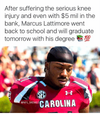 Props: After suffering the serious knee  injury and even with $5 mil in the  bank, Marcus Lattimore went  back to school and will graduate  tomorrow with his degree  E  CAROLINA  NFL MEMES Props