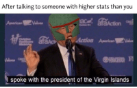 Virgin, American, and President: After talking to someone with higher stats than you  American Vales  I spoke with the president of the Virgin Islands