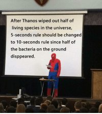 Memes, Http, and Living: After Thanos wiped out half of  living species in the universe,  5-seconds rule should be changed  to 10-seconds rule since half of  the bacteria on the ground  disppeared. Or being calculated in other ways via /r/memes http://bit.ly/2GeJbiy