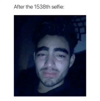 me after a mental breakdown: After the 1538th selfie: me after a mental breakdown