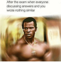 Serge Nubret exam meme: After the exam when everyone  discussing answers and you  wrote nothing similar Serge Nubret exam meme