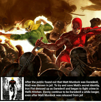That's what Bros are for ________________________________________________________ Hulk CaptainAmerica WonderMan Deadpool IronFist Thor DrStrange SpiderMan Wolverine Logan Cable DrDoom DarthVader quicksilver Superman MartianManhunter IronMan Like DeathStroke Rebirth DCRebirth Like4Like Facts Comics BvS StarWars Marvel CW Disney DCComics: After the public found out that Matt Murdock was Daredevil,  Matt was thrown in jail. To try and save Matt's secret identity,  Hell's Kitchen. Danny continue to be Daredevil a while longer,  even after Matt Murdock was released from jail That's what Bros are for ________________________________________________________ Hulk CaptainAmerica WonderMan Deadpool IronFist Thor DrStrange SpiderMan Wolverine Logan Cable DrDoom DarthVader quicksilver Superman MartianManhunter IronMan Like DeathStroke Rebirth DCRebirth Like4Like Facts Comics BvS StarWars Marvel CW Disney DCComics
