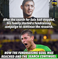 Family, Memes, and Goal: After the search for Sala had stopped,  his family started a fundraising  campaign to continue the research.  NOW THE FUNDRAISING GOAL WAS  REACHED AND THE SEARCH CONTINUES PrayForSala 🙏 @footy.base