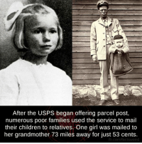 Memes, 🤖, and Usp: After the USPs began offering parcel post,  numerous poor families used the service to mail  their children to relatives. One girl Was mailed to  her grandmother 73 miles away for just 53 cents.  fb.com/factsweird