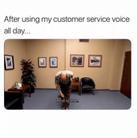 Voice, Girl Memes, and Day: After using my customer service voice  all day...  And scene *curtsies*