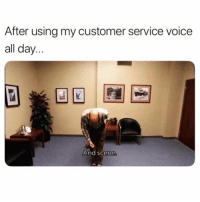 Funny, Memes, and Voice: After using my customer service voice  all day.  And scene SarcasmOnly