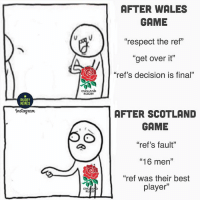 """The difference 🏴🤔 rugby england scotland sixnations: AFTER WALES  GAME  """"respect the ref""""  """"get over it""""  """"ref's decision is final""""  ENGLAND  RUGBY  RUGBY  MEMES  Instagram  AFTER SCOTLAND  GAME  """"ref's fault""""  """"16 men""""  """"ref was their best  player""""  ENG The difference 🏴🤔 rugby england scotland sixnations"""