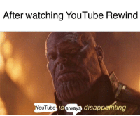 youtube.com, Thanos, and Always: After watching YouTube Rewind  YouTubeIS always  is  disappeihting Thanos is not pleased