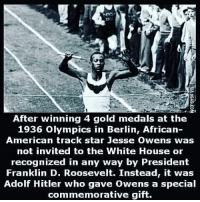 "@Regrann from @caciquerivasmg - @damien_seven - ""Hitler didn't snub me; it was our president (Roosevelt) who snubbed me. The president didn't even send a telegram."" — Jesse Owens stoptheignorance jesseowens AdolfHitler Berlingames Regrann: After winning 4 gold medals at the  1936 olympics in Berlin, African-  American track star Jesse Owens was  not invited to the White House or  recognized in any way by President  Franklin D. Roosevelt. Instead, it was  Adolf Hitler who gave owens a special  commemorative gift. @Regrann from @caciquerivasmg - @damien_seven - ""Hitler didn't snub me; it was our president (Roosevelt) who snubbed me. The president didn't even send a telegram."" — Jesse Owens stoptheignorance jesseowens AdolfHitler Berlingames Regrann"