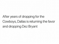 Dallas Cowboys, Dez Bryant, and Nfl: After years of dropping for the  Cowboys, Dallas is returning the favor  and dropping Dez Bryant Throw up the L!