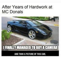 Memes, Camera, and A Picture: After Years of Hardwork at  MC Donals  IFINALLY MANAGED TO BUYA CAMERA  AND TOOK A PICTURE OF THIS CAR.