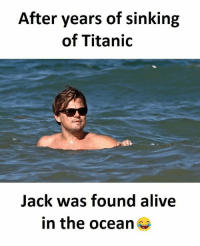 Alive, Memes, and Titanic: After years of sinking  of Titanic  Jack was found alive  in the ocean Follow our new page - @sadcasm.co