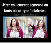 After you correct someone on  facts about type 1 diabetes  Type 1 Diabetes Memes  If I had a mic right now,  I'd drop it Mic Drop.  Created by Meredith