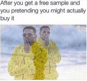 Free, You, and Sample: After you get a free sample and  you pretending you might actually  buy it