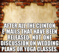 ~ Ginger  Rowdy Conservatives: AFTERALL THE CLINTON  E-MAILS THAT HAVE BEEN  RELEASED NOT ONE  DISCUSSION ON WEDDING  PLANS OR YOGACLASSES ~ Ginger  Rowdy Conservatives